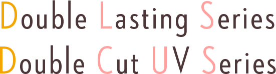 Double Lasting Series Double Cut UV Series